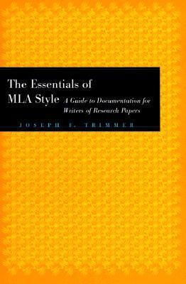 The Essentials of MLA Style: A Guide to Documentation for Writers of Research Papers Joseph F. Trimmer