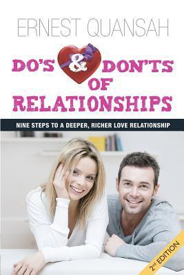 Dos and Donts of Relationships: Nine Steps to a Deeper, Richer Love Relationship  by  Ernest Quansah MR
