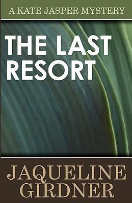 The Last Resort (Kate Jasper Mystery, #2) Jaqueline Girdner