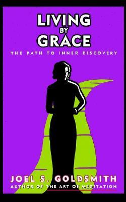 Living  by  Grace: The Path to Inner Discovery by Joel S. Goldsmith