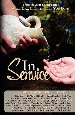 Wake Up...Live the Life You Love Wake Up...Live the Life You Love: In Service in Service Steven E. Beard