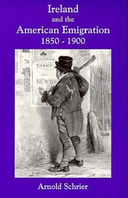 Ireland and the American Emigration, 1850-1900  by  Arnold Schrier