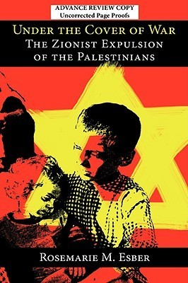Under the Cover of War: The Zionist Expulsion of the Palestinians  by  Rosemarie M. Esber