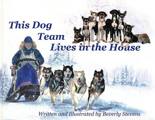 This Dog Team Lives in the House Beverly Stevens