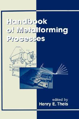 Handbook of Metalforming Processes  by  Henry Ericsson Theis