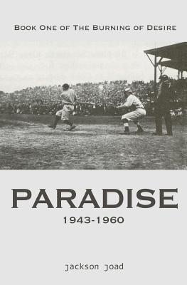 Paradise: Book One of the Burning of Desire: A Fool in America, 1943-2013 jackson joad