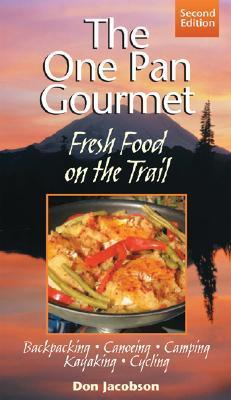 One-Pan Gourmet Fresh Food on the Trail 2/E: Fresh Food on the Trail  by  Don Jacobson