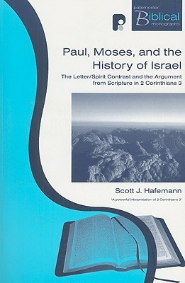 Paul, Moses, and the History of Israel: The Letter/Spirit Contrast and the Argument from Scripture in 2 Corinthians 3  by  Scott Hafemann