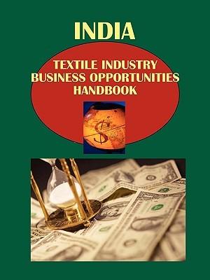 India Textile Industry Business Opportunities Handbook USA International Business Publications