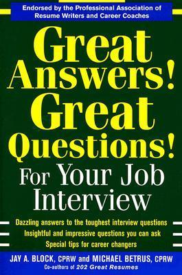 Great Answers! Great Questions! for Your Job Interview Jay A. Block