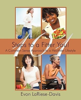 101 Steps to a Fitter You!: A Common Sense Approach to a Healthier Lifestyle Evon Lariese-Davis