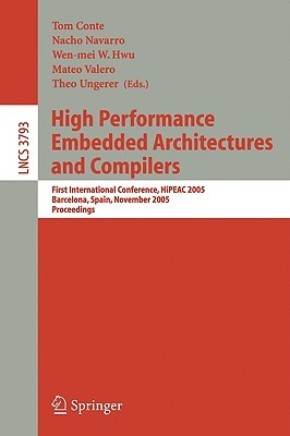 High Performance Embedded Architectures and Compilers: First International Conference, HiPEAC 2005, Barcelona, Spain, November 17-18, 2005, Proceedings ... Computer Science and General Issues)  by  Tom Conte