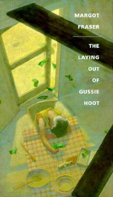 The Laying Out of Gussie Hoot: A Novel Margot Fraser