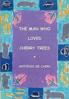 The Man Who Loved Cherry Trees  by  António de Cairu