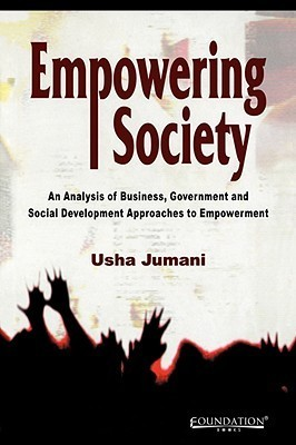 Empowering Society: An Analysis Of Business, Government And Social Development Approaches To Empowerment: India  by  Usha Jumani