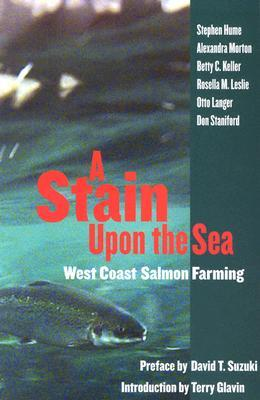 Stain Upon the Sea: West Coast Salmon Farming  by  Stephen Eaton Hume