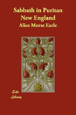 Sabbath in Puritan New England Alice Morse Earle