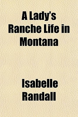 A Ladys Ranche Life in Montana  by  Isabelle Randall