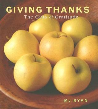 Giving Thanks: The Gifts of Gratitude  by  M.J. Ryan
