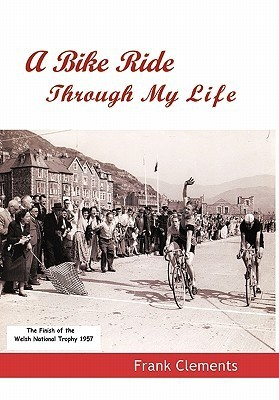 A Bike Ride Through My Life  by  Frank Clements