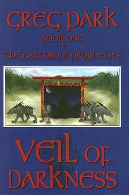 Veil of Darkness (The Earthsoul Prophecies, #1) Greg   Park
