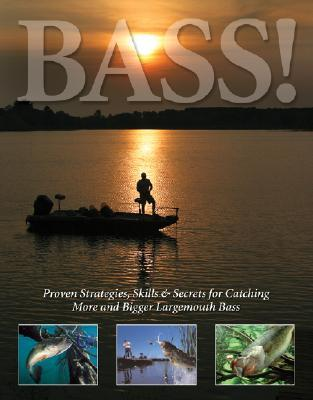 Bass!: Proven Strategies, Skills & Secrets for Catching More and Bigger Largemouth Bass Dick Sternberg