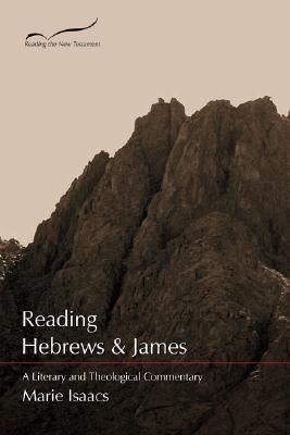 Reading Hebrews and James: A Literary and Theological Commentary  by  Marie E. Isaacs