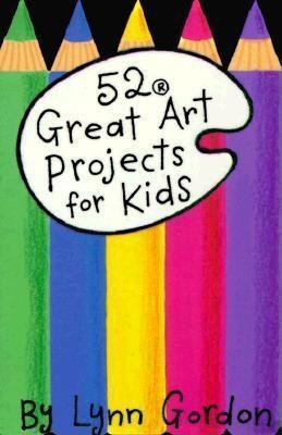 52 Great Art Projects for Kids  by  Lynn Gordon