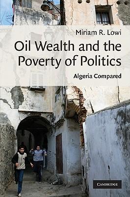 Oil Wealth and the Poverty of Politics: Algeria Compared Miriam R. Lowi