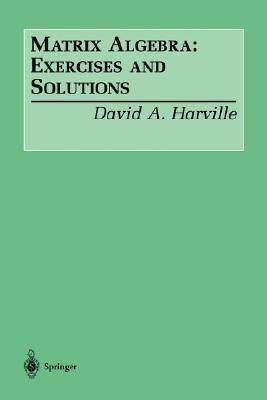 Matrix Algebra: Exercises and Solutions David Harville