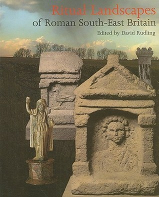 Ritual Landscapes Of Roman South East Britain  by  David Rudling
