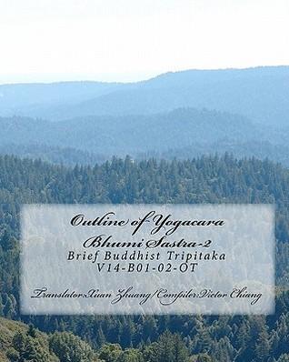 Outline of Yogacara Bhumi Sastra: Brief Buddhist Tripitaka V14-B01-02-OT  by  Victor Chiang