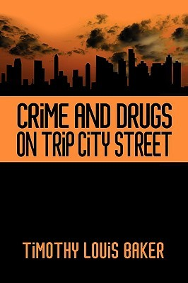 Crime and Drugs on Trip City Street Timothy louis Baker