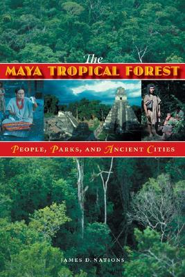 The Maya Tropical Forest: People, Parks, & Ancient Cities James D. Nations