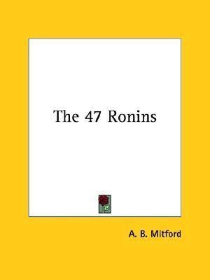 The 47 Ronins Algernon Bertram Freeman-Mitford