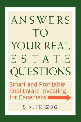 Answers to Your Real Estate Questions: Smart and Profitable Real Estate Investing for Canadians  by  S.M. Herzog
