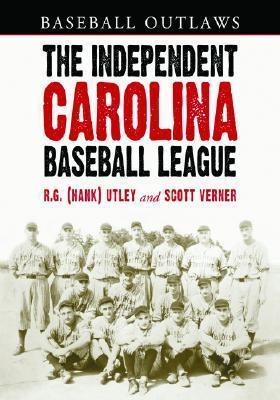 The Independent Carolina Baseball League, 1936-1938: Baseball Outlaws R. G. Utley
