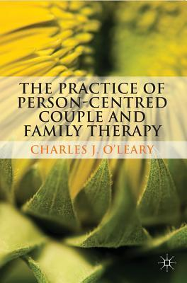 The Practice of Person-Centred Couple and Family Therapy  by  Charles J. OLeary