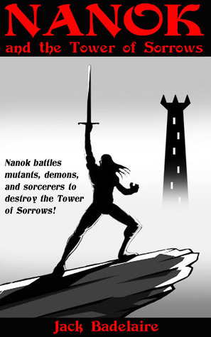 Nanok and The Tower of Sorrows (The Adventures of Nanok #1)  by  Jack Badelaire