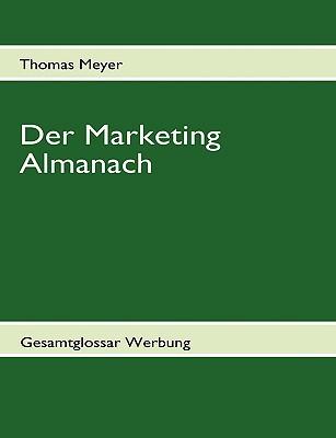 Der Marketing Almanach: Gesamtglossar Werbung Thomas Meyer