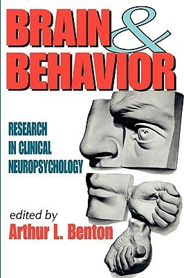 Brain and Behavior: Research in Clinical Neuropsychology  by  Arthur Benton