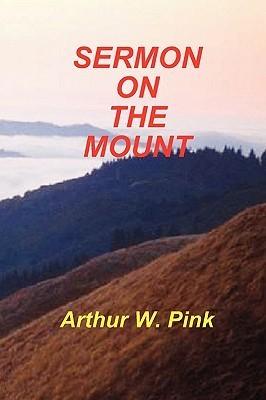 Sermon On The Mount  by  Arthur W. Pink