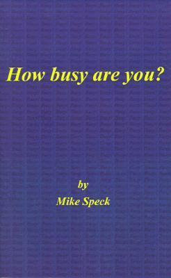 How Busy Are You?  by  Mike Speck
