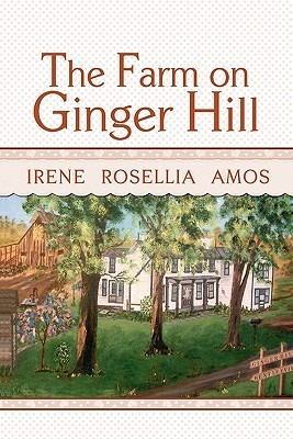 The Farm on Ginger Hill  by  Irene Rosellia Amos