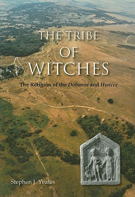 The Tribe of Witches: The Religion of the Dobunni and Hwicce Stephen J. Yeates