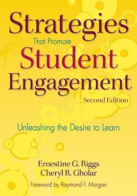 Strategies That Promote Student Engagement: Unleashing the Desire to Learn Ernestine G. Riggs