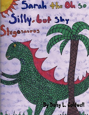 Sarah the Oh So Silly, But Shy Stegosaurus  by  Daisy L. Caldwell