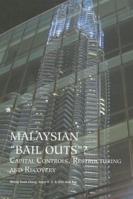 Malaysian Bail Outs?: Capital Controls, Restructuring and Recovery  by  Wong Sook Ching