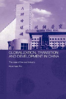 Globalisation, Transition and Development in China: The Case of the Coal Industry  by  Huaichuan Rui