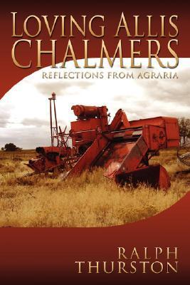Loving Allis Chalmers: Reflections from Agraria Ralph Thurston